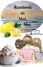 Rantbook de MOI, par MOI by Miss-Delacour
