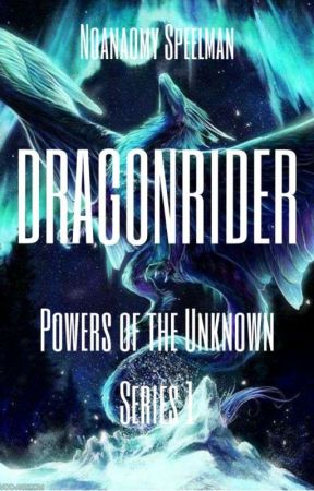 Dragonrider (the powers of the unknown series part 1)  by NoanaomySpeelman