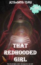That Red hooded Girl (Open Novella Contest) by universe_beholder