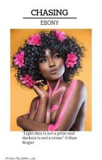 Chasing Ebony   An Interracial Story by yellow_ink_