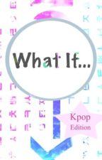 What if... (Korean Idols Edition) by PeachBii
