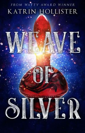 Weave of Silver [ONC III | Fantasy/HistFic | Complete] by KatrinHollister