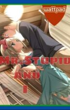 Mr.Stupid and I by YouKnowMe_06