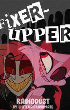 Fixer-upper ~ (RadioDust) by literaltrashmate