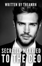 Secretly Married to the CEO by theamrh