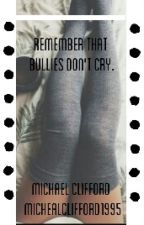 remember that bullies dont cry by Michealclifford1995
