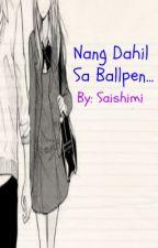 Nang dahil sa Ballpen... by saishimi