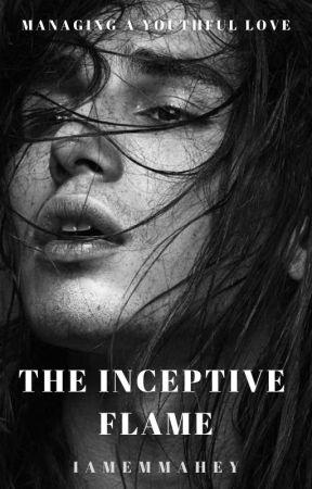 The Inceptive Flame⎪✓ by IAmEmmaHey
