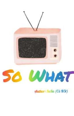 [12 Chòm Sao] So What