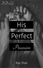 His Perfect Possession (DD/LG, MD/LG) by belieber_fantasy