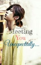 Meeting YOU Unexpectedly (Infinite Sungyeol Fanfic) by Kristetay09