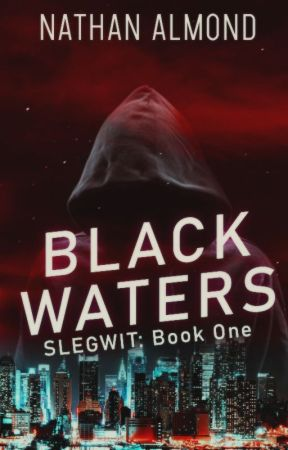 Black Waters (The SLEGWIT Cycle - Book 1) by NathanAlmond