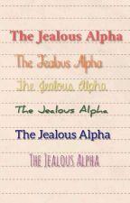 The Jealous Alpha✔️ by Greekmyths27