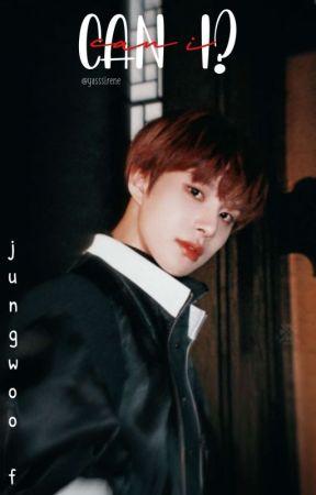《 Can I? | Jungwoo FF 》 by yasssirene