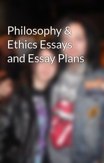 philosophy ethics essays and essay plans asexual idiot wattpad philosophy ethics essays and essay plans