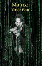 Matrix: Versão Beta by alfred32