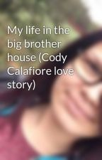 My life in the big brother house (Cody Calafiore love story) by JuliBiebsyy15