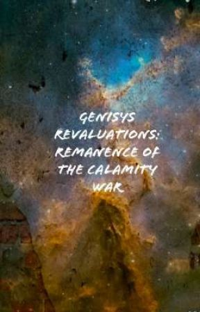 Genisys Revaluations: Remanence of the Calamity War by KiyreWalls