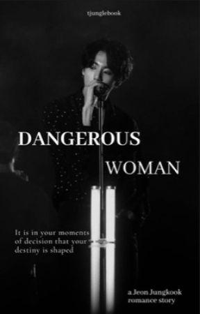 Dangerous Woman | Jeon Jungkook FF by tjunglebook