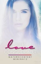 Does Love Conquer All? by MsNina12