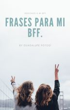 Frases para mi BFF by guadalupe210107