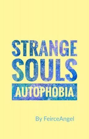 [Autophobia] • Strange Souls by FeirceAngel