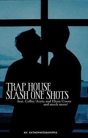 Trap House Slash One Shots by xXTheWhiteRavenXx