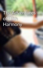 The Adventures of Fifth Harmony by CamilaDaBae