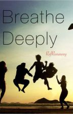 Breathe Deeply |Wattys2015| by RunawayRain