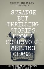 Strange but Thrilling Stories from a Sophomore Writing Class by PaulKipIII