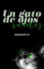 Un gato de ojos verdes ✔ by Anaster