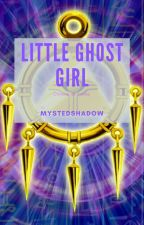 Little Ghost Girl by MystedShadow