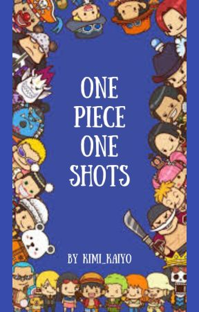 One Piece One Shots- REQUESTS TEMPORARILY CLOSED by Kimi_Kaiyo