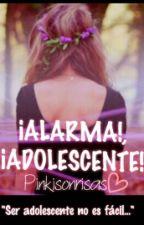 ¡ALARMA!, ¡ADOLESCENTE! by Pinkisonrisas