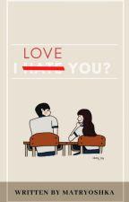 I HATE (LOVE) YOU by kiminkyuwu