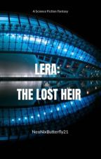 LERA: The Lost Heir  by NeoNixButterfly21