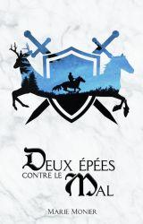 Deux Épées contre le Mal : tome 1 by biblio_de_marie