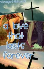 A Love That Lasts Forever by StrangerInThisWorld