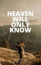 HEAVEN WILL ONLY KNOW by fedejik
