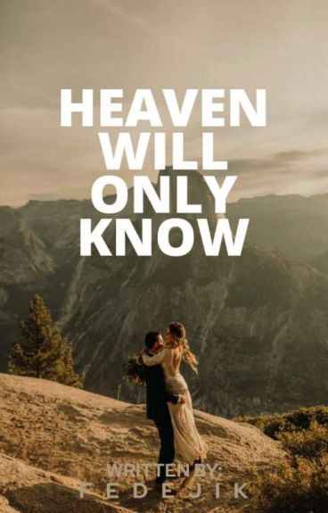 HEAVEN WILL ONLY KNOW