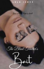 The Blind Teacher's Bait. by lola12033