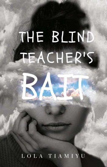 The Blind Teacher's Bait.