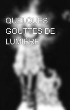 QUELQUES GOUTTES DE LUMIÈRE by Gabumonrock8