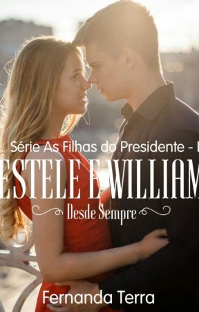 ESTELE E WILLIAM - Desde Sempre  Série As Filhas Do Presidente - I by FernandaTerra