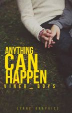 Anything Can Happen by Viner_Boys