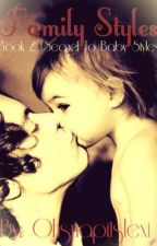 Family Styles (Sequel To Baby Styles) {Complete} by Ohsnapitslexi