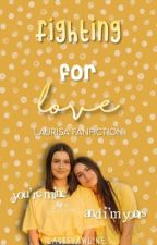 fighting for love ↠ laurisa by laursjawline