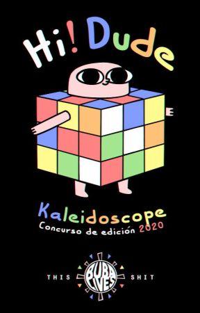 Hi! Dude || #Kaleidoscope2020 by bubalives