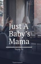 Just A Baby's Mama (Urban) by Taylormade19