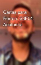 Cartas para Rorrou: S3E04 Anatomía by fiestapauno